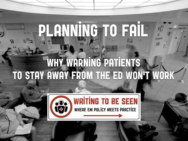 WTBS 15 Planning to Fail: Why Warning Patients to Stay Away from the ED Will Never Work
