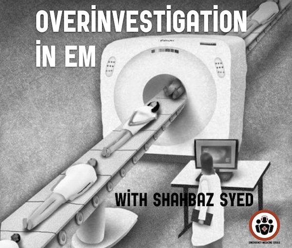 BCE 72 Overinvestigation in Emergency Medicine