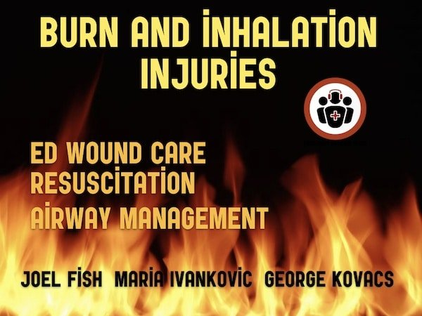 Ep 124 Burn and Inhalation Injuries: ED Wound Care, Resuscitation and Airway Management