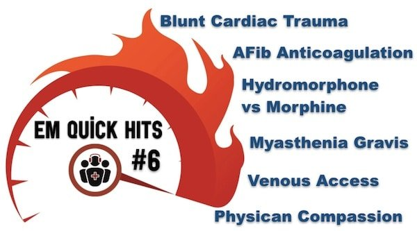 EM Quick Hits 6 Blunt Cardiac Trauma, Atrial Fibrillation Anticoagulation, Hydromorphone vs Morphine, Myasthenia Gravis, Venous Access
