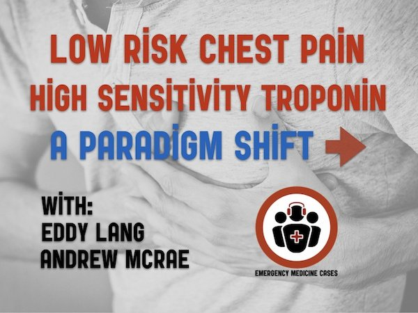 Ep 128 Low Risk Chest Pain and High Sensitivity Troponin – A Paradigm Shift