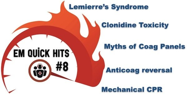 EM Quick Hits 8 Lemierre's Syndrome, Clonidine Toxicity, Routine Coag Panel, Anticoagulation Reversal, Mechanical CPR