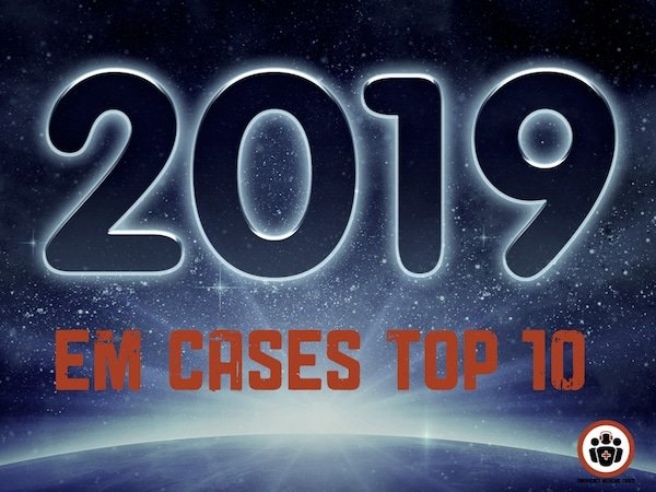 EM Cases Best of 2019: Top 10