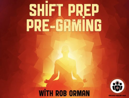 Ep 134 Shift Preparation: Pre-gaming with Rob Orman