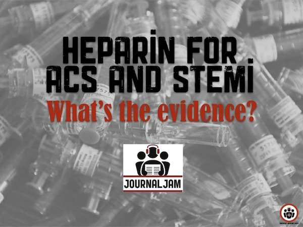 Journal Jam 16 Heparin for ACS and STEMI