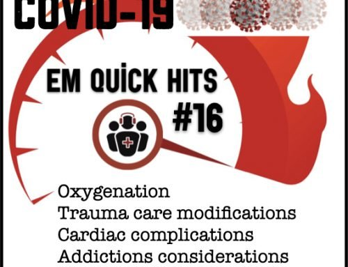 EM Quick Hits 16 COVID-19 Oxygenation Strategies, Trauma Care, Addictions Considerations, Cardiovascular Complications and Compassionate Care