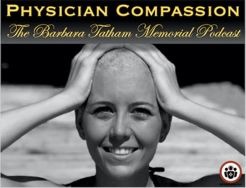 Ep 145 Physician Compassion – The Barbara Tatham Memorial Podcast
