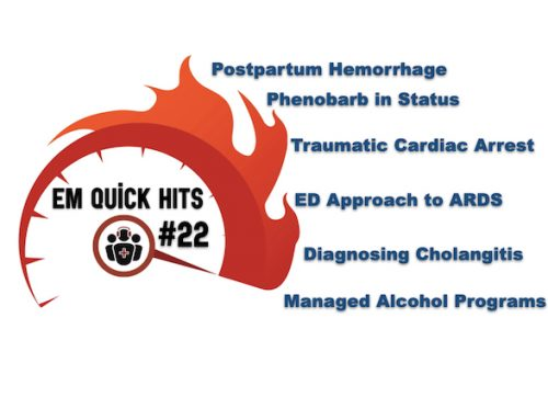 EM Quick Hits 22 Postpartum Hemorrhage, Phenobarbital in Status Epilepticus, Managed Alcohol Programs, Traumatic Cardiac Arrest, Cholangitis, ED Approach to ARDS
