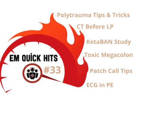 EM Quick Hits 33 Polytrauma Tips & Tricks, Toxic Megacolon, ECG in PE, Patch Calls, CT Before LP, Nebulized Ketamine